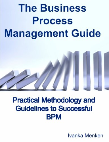 9781742440224: The Business Process Management Guide: Practical Methodology and Guidelines to Successful BPM Implementation and Improvement