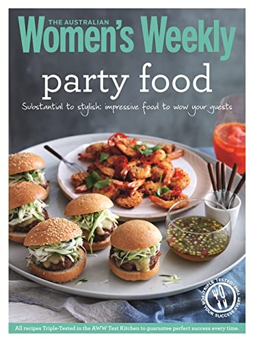 Party Food: Savoury and Sweet Small Treats for Any Special Occasion (The Australian Women's ...