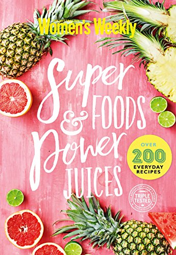 Super Foods and Power Juices (Hardcover): Australian Women's Weekly