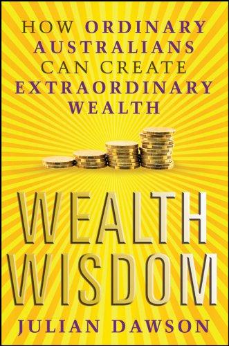 9781742468105: Wealth Wisdom: How Ordinary Australians Can Create Extraordinary Wealth
