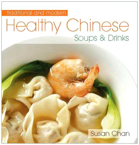 Healthy Chinese Soups and Drinks: Chan, Susan