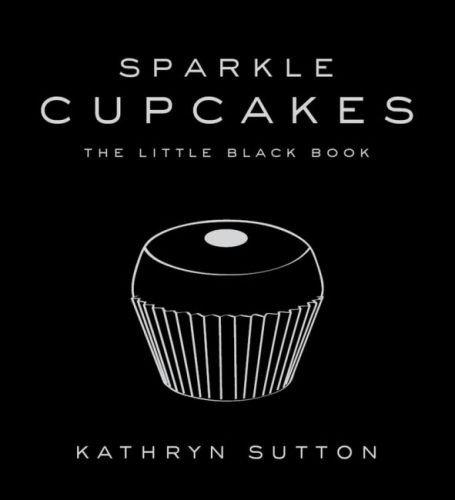 Sparkle Cupcakes: The Little Black Book: Sutton, Kathryn