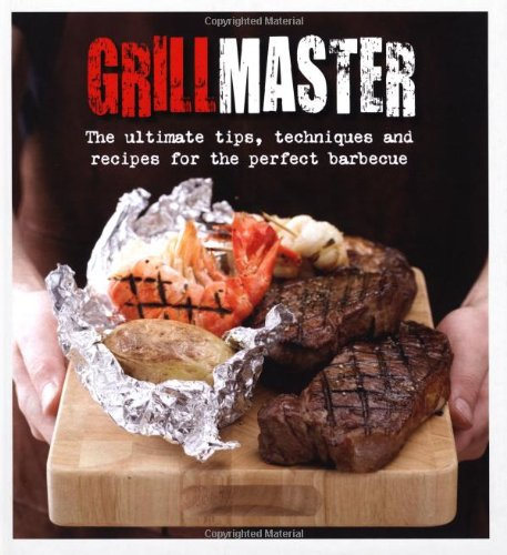 9781742572581: Grillmaster: The Ultimate Tips, Techniques and Recipes for the Perfect Barbecue