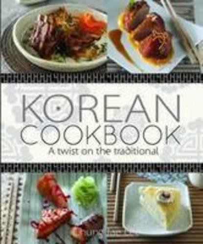 Korean Cookbook: a twist on the traditional: Jae Lee, Chung