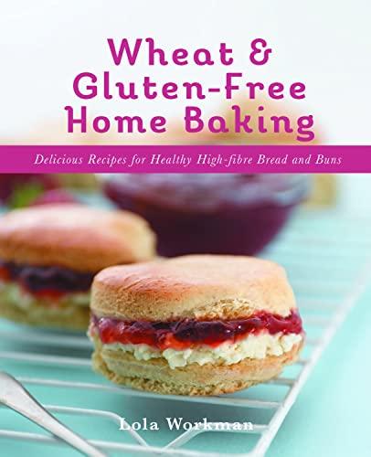 Wheat and Gluten-Free Home Baking: Lola Workman