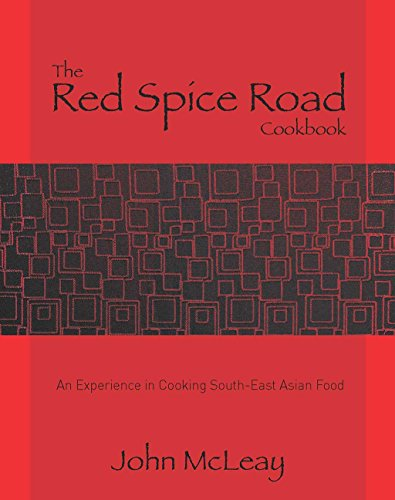 The Red Spice Road Cookbook: An experience in cooking South-East Asian Food: John McLeay