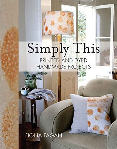 9781742574356: Simply This: Printed and Dyed Handmade Projects