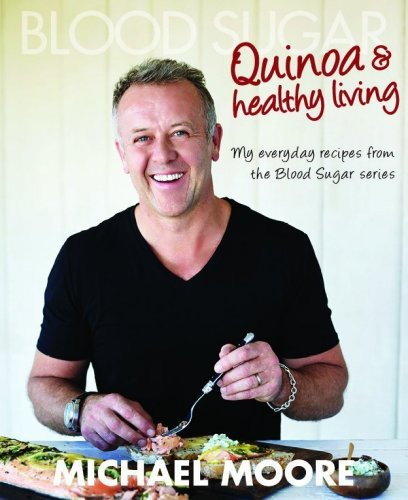Blood Sugar: Quinoa and Healthy Living: Moore, Michael