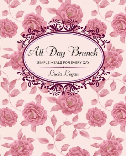 All Day Brunch: Simple Meals for Every Day (Retro): Logan, Lucia