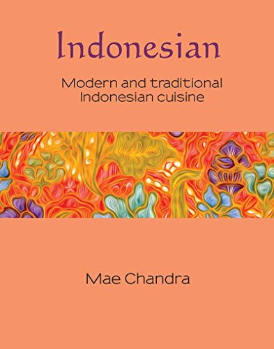 Indonesian: Modern and Traditional Indonesian Cuisine (Silk Series): Chandra, Mae