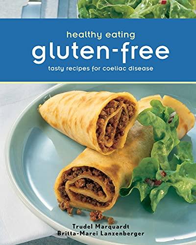 Healthy Eating Gluten Free: Marquardt, Trudel;lanzenberger, Britta-Marei