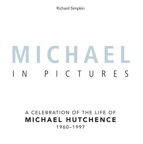 9781742577760: Michael in Pictures: A Celebration of the Life of Michael Hutchence 1960-1997