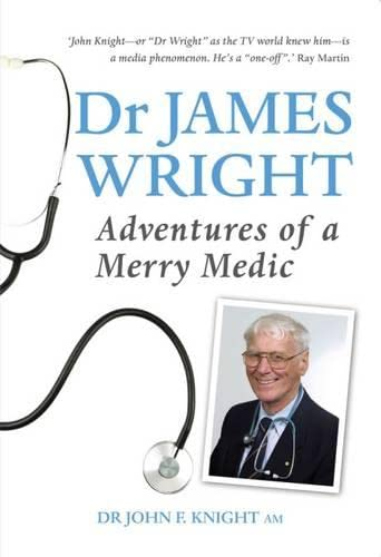 The Adventures of a Merry Medic: Dr John Knight