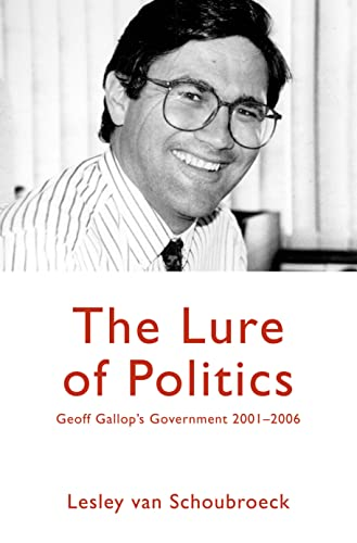 The Lure of Politics - Geoff Gallop's Government 2001-2006: Lesley Van Schoubroeck