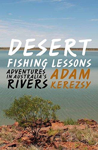 9781742582528: Desert Fishing Lessons: Adventures in Australia's Rivers