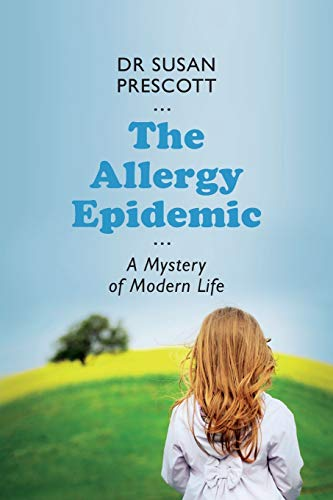 The Allergy Epidemic: A Mystery of Modern Life: Prescott, Susan L.