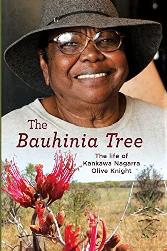 The Bauhinia Tree: The Life of Kankawa Nagarra Olive Knight: Kankawa Nagarra Olive Knight