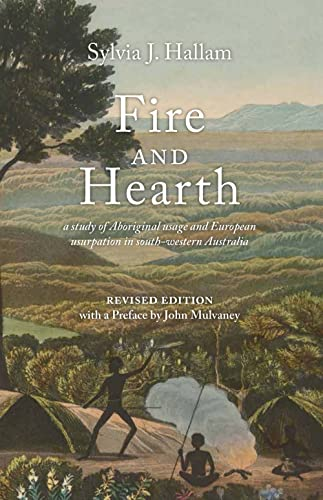 9781742585994: Fire and Hearth: A study of Aboriginal usage and European usurpation in south-western Australia