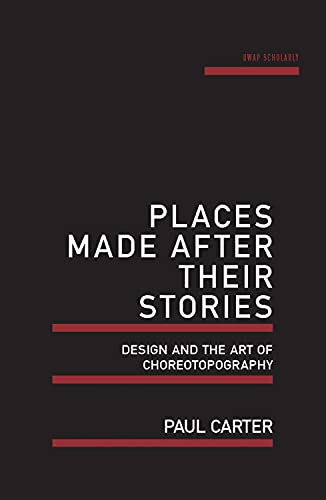 9781742587608: Places Made After Their Stories: Design and the art of choreotopography (UWAP Scholarly)
