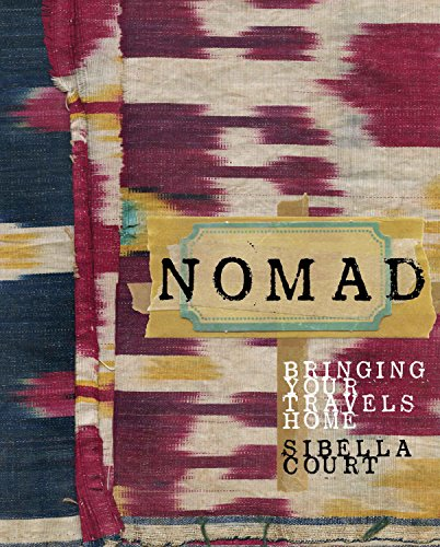 Nomad: Bringing Your Travels Home: Court, Sibella