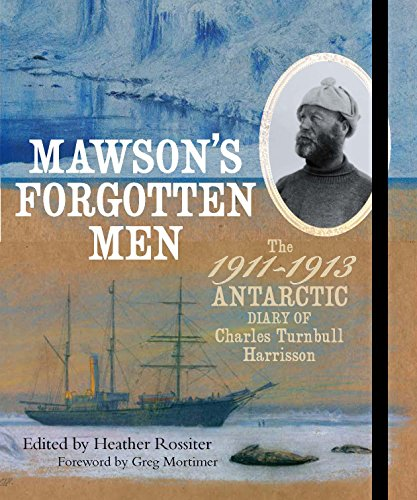 9781742661506: Mawson's Forgotten Men: The 1911-1913 Antarctic Diary of Charles Turnbull Harrisson