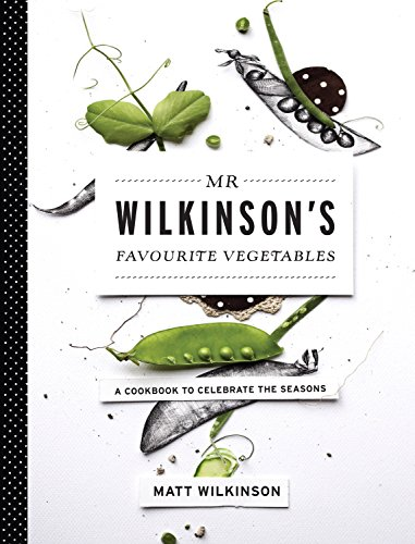 Mr Wilkinson's Favourite Vegetables : a Cookbook to Celebrate the Seasons: Wilkinson, Matt