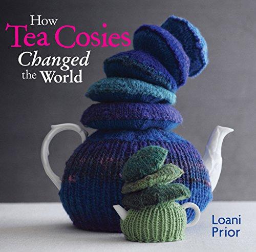 How Tea Cosies Changed the World: Prior, Loani