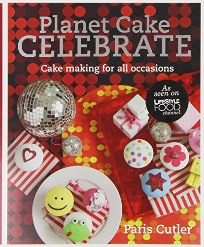 9781742666402: Planet Cake Celebrate: Cake Making for All Occasions