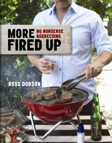 9781742666648: More Fired Up: More No-Nonsense Barbecuing. Ross Dobson