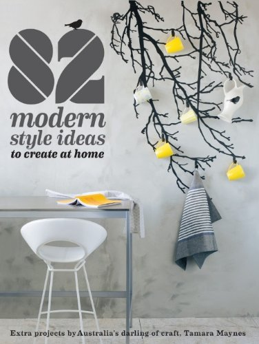 9781742667263: 82 Modern Style Ideas to Create at Home: Extra Projects by Australia's Darling of Craft
