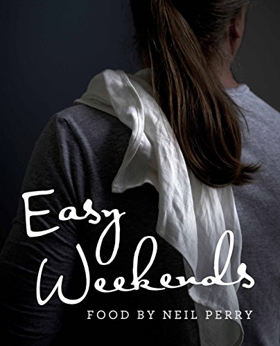 9781742669731: Easy Weekends: Food by Neil Perry