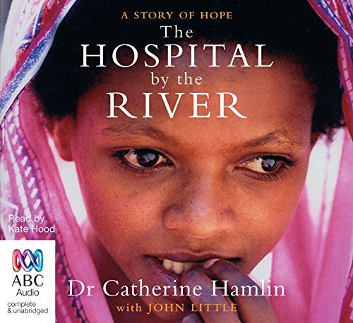The Hospital By The River: Catherine Hamlin