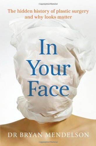 9781742701233: In Your Face: The Hidden History of Plastic Surgery and Why Looks Matter