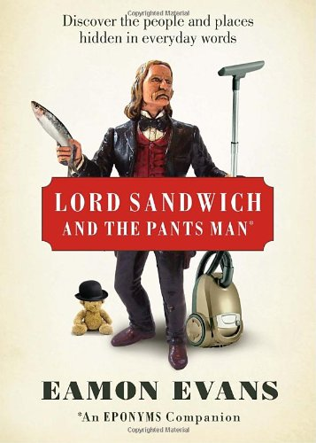 Lord Sandwich and the Pants Man: Discover the people and places hidden in everyday words