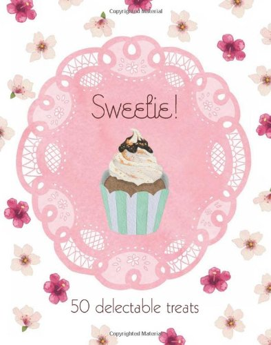 Sweetie! 50 Delectable Treats