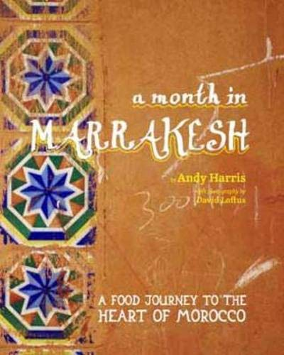 9781742704128: A Month in Marrakesh: A Food Journey to the Heart of Morocco. Andy Harris