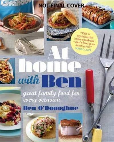 9781742704708: At Home with Ben: Great Family Food for Every Occasion. Ben O'Donoghue