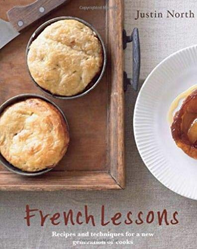 French Lessons: Recipes and techniques for a new generation of cooks: North, Justin