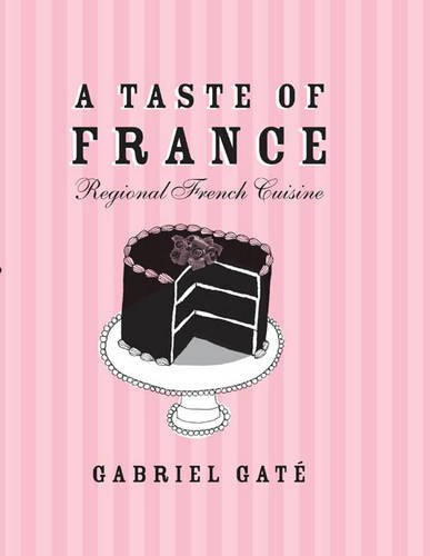 A Taste of France: Regional French Cuisine (9781742704906) by Gabriel Gate
