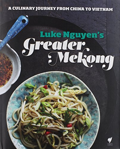 9781742705125: Luke Nguyen's Greater Mekong: A Culinary Journey from China to Vietnam