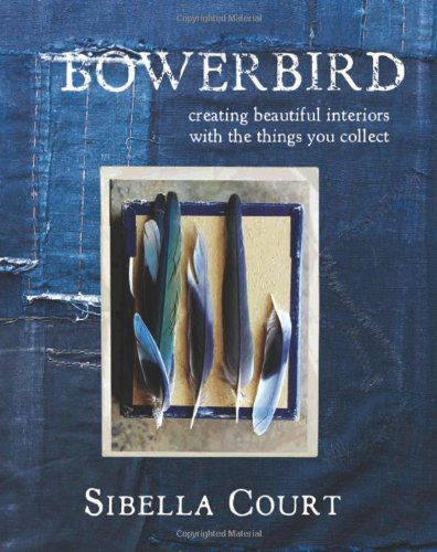 9781742705194: Bowerbird: Creating Beautiful Interiors with the Things You Collect