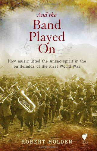 9781742705620: And the Band Played On: How Music Lifted the Anzac Spirit in the Battlefields of the First World War