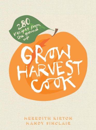 Grow Harvest Cook: Kirton, Meredith; Sinclair, Mandy