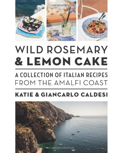 9781742706320: Wild Rosemary and Lemon Cake: A Collection of Italian Recipes from the Amalfi Coast