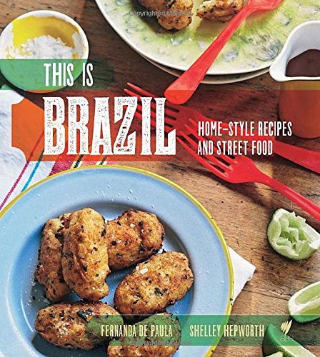 9781742706801: This Is Brazil: Home-Style Recipes and Street Food