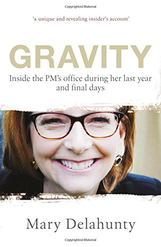 Gravity: Inside the PM's Office During Her Last Year and Final Days: Mary Delahunty
