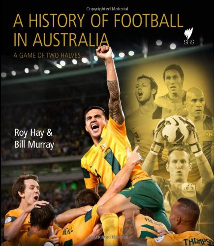 9781742707648: History of Soccer in Australia: A Game of Two Halves