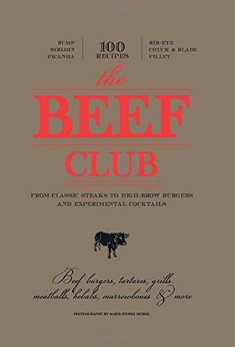 Beef Club: From Classic Steaks to High-Brow Burgers and Experimental Cocktails: Bon, Olivier, Cros,...