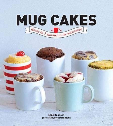 Mug Cakes: Ready In 5 Minutes in the Microwave: Lene Knudsen