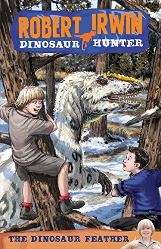 The Dinosaur Feather (Robert Irwin Dinosaur Hunter): Wells, Jack